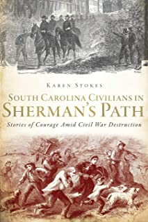South Carolina Civilians in Sherman's Path: Stories of Courage Amid Civil War Destruction (Civil War Series)