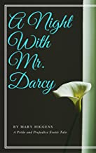 A Night With Mr. Darcy: A Pride and Prejudice Erotic Tale (Passion & Fidelity Book 1)