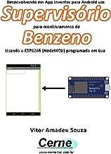 Desenvolvendo em App Inventor para Android um Supervisório  para monitorar concentração de Benzeno Usando o ESP8266 (NodeMCU) programado em Lua (Portuguese Edition)