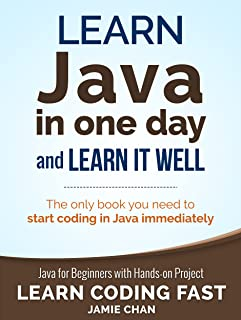 Java: Learn Java in One Day and Learn It Well. Java for Beginners with Hands-on Project. (Learn Coding Fast with Hands-On ...