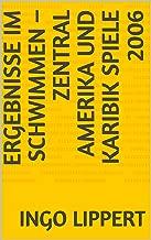 Ergebnisse im Schwimmen – Zentral Amerika und Karibik Spiele 2006 (Sportstatistik 219) (German Edition)