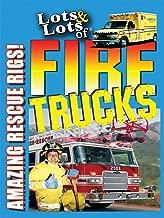Lots & Lots of Fire Trucks - Amazing Rescue Rigs!