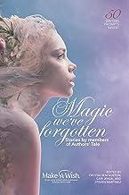 Magic We've Forgotten (Authors' Tale Anthologies Book 4) (English Edition)