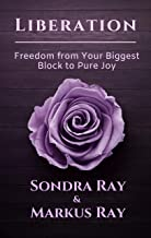 LIBERATION: Freedom from Your Biggest Block to Pure Joy