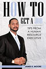 How To Get A Job: Tips From A Human Resource Executive Kindle Edition