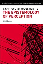 A Critical Introduction to the Epistemology of Perception (Bloomsbury Critical Introductions to Contemporary Epistemology)