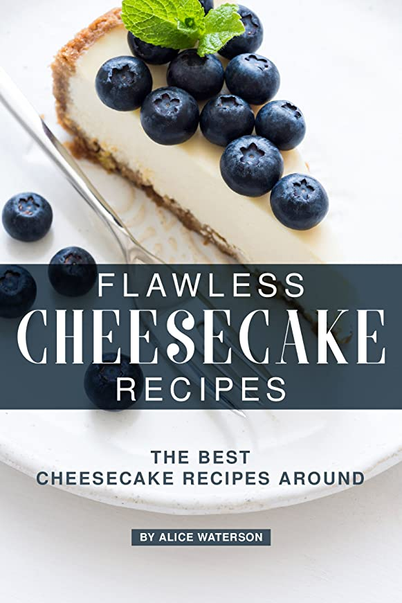 一致する忘れっぽいシャッターFlawless Cheesecake Recipes: The Best Cheesecake Recipes Around (English Edition)