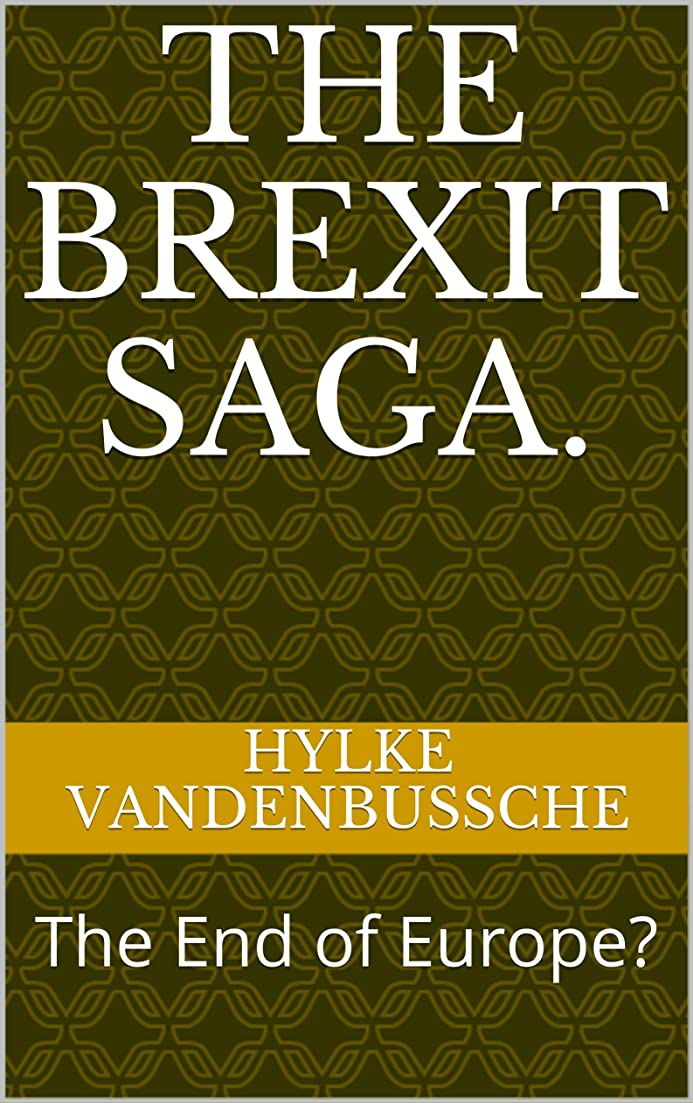 サージ反論ヘロインThe Brexit Saga: The End of Europe? (English Edition)