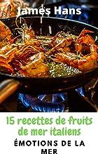 Émotions de la mer: 15 recettes de fruits de mer italiens