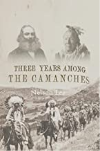 Three Years Among the Camanches:  The Narrative of Nelson Lee, the Texas Ranger, Containing a Detailed Account of His Capt...