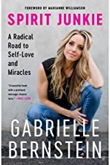 Spirit Junkie: A Radical Road to Self-Love and Miracles Kindle Edition