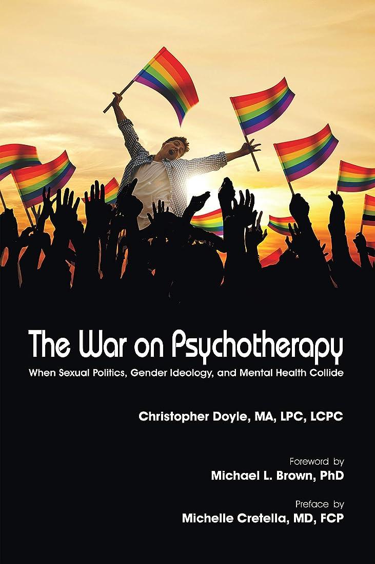 かわいらしい引き出す惨めなThe War on Psychotherapy: When Sexual Politics, Gender Ideology, and Mental Health Collide (English Edition)