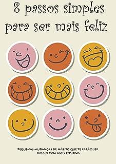 8 passos simples para ser mais feliz: Pequenas mudanças de hábito que te farão ser uma pessoa mais positiva (Portuguese Edition)