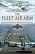 Voices in Flight: The Fleet Air Arm: Recollections from Formation to Cold War (English Edition)