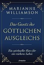 Das Gesetz des göttlichen Ausgleichs: Ein spiritueller Kurs für ein reicheres Leben (German Edition)