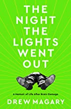 The Night the Lights Went Out: A Memoir of Life After Brain Damage (English Edition)