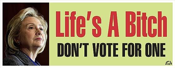 KWS 4164 Life's a Bitch Don't Vote for One Anti Hillary Bumper Sticker