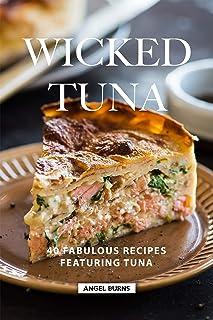 Wicked Tuna: 40 Fabulous Recipes Featuring Tuna (English Edi