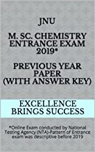 JNU M. Sc. Chemistry Entrance Exam 2019* Previous Year Paper (With Answer Key): *Online Exam conducted by National Testing Agency (NTA)-Pattern of Entrance ... (Excellence Brings Success Series Book 132)