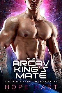 The Arcav King's Mate: A Sci-Fi Alien Romance (Arcav Alien Invasion Book One)