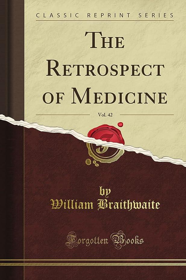 累計できない注目すべきThe Retrospect of Medicine, Vol. 42 (Classic Reprint)