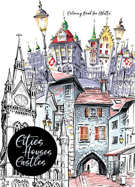 Cities, Houses, Castles - Coloring Book for Adults: City Coloring Book | Coloring Book Cities | Coloring Book Houses | Landscape Coloring | A4 | 72 P