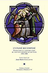 Un passé recomposé: Fondation et construction du couvent dominicain de Lyon 1856-1888 Format Kindle