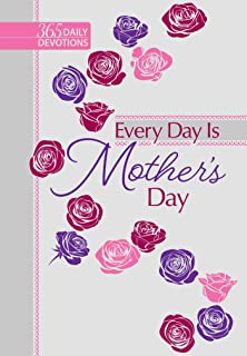 Every Day Is Mother's Day: 365 Daily Devotions