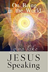 Jesus Speaking: On Being in the World Kindle Edition