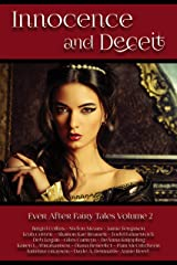 Innocence and Deceit: 14 Fairy Tales Retold, Reimagined, and Reinvented (Ever After Fairy Tales Book 2) Kindle Edition