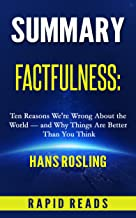 Summary of Factfulness: Ten Reasons We're Wrong About the World – and Why Things are Better Than You Think by Hans Rosling...