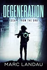 Degeneration: Escape From The Orb Kindle Edition