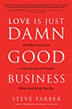Love is Just Damn Good Business: Do What You Love in the Service of People Who Love What You Do
