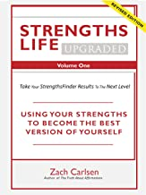 Strengths Life Upgraded, Volume One: Take Your StrengthsFinder Results to the Next Level (StrengthFinder, Self Help, Leadership, Relationships Book 1)