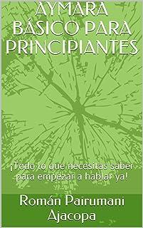 AYMARA BÁSICO PARA PRINCIPIANTES: ¡Todo lo que necesitas saber para empezar a hablar ya! (Spanish Edition)