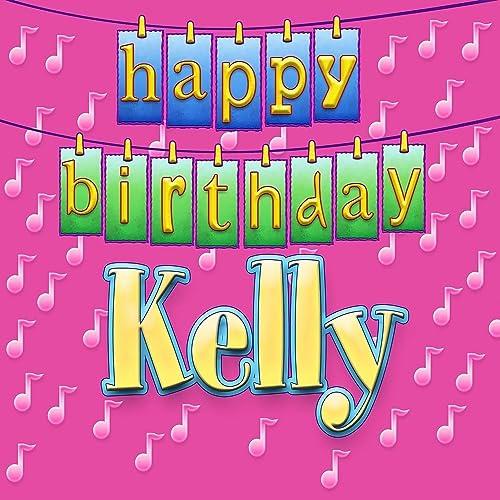 Happy Birthday Kelly By Ingrid DuMosch On Amazon Music