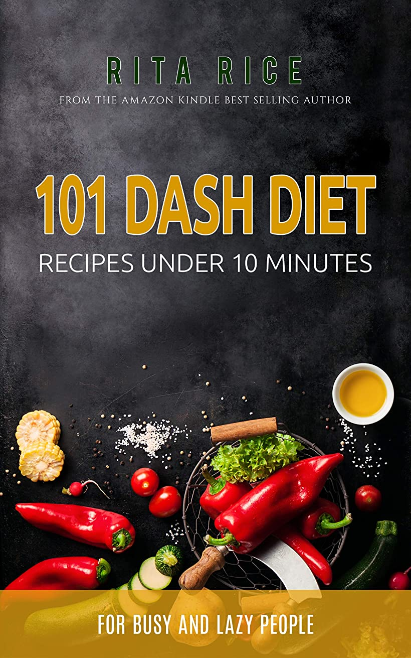アルプススペースエキゾチック101 DASH DIET RECIPES UNDER 10 MINUTES : for busy and lazy people (English Edition)