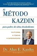 El Metodo Kazdin para Padres de Niños Desobedientes: Sin Píldoras, Ni Terapias, Ni Enfrentamiento (Spanish Edition)