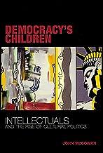 Democracy's Children: Intellectuals and the Rise of Cultural Politics (English Edition)