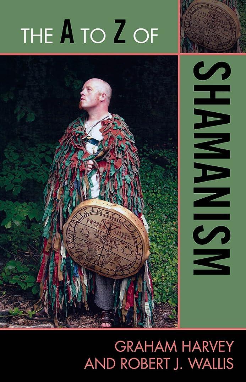 ダンプ規則性ドラフトThe A to Z of Shamanism (The A to Z Guide Series Book 173) (English Edition)