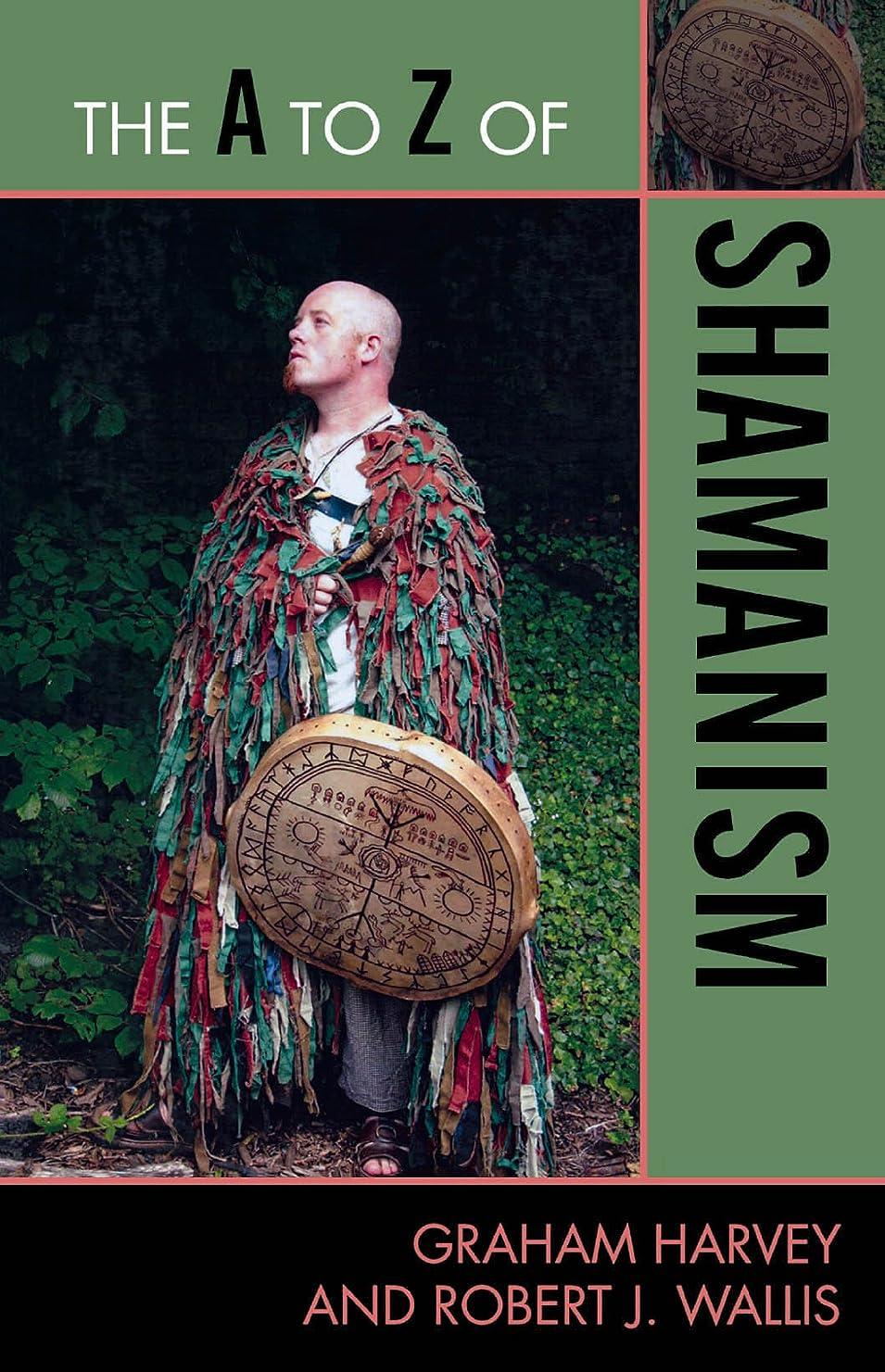 チョップスイス人専らThe A to Z of Shamanism (The A to Z Guide Series Book 173) (English Edition)