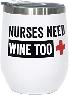Funny Nurse Gift - Nurses Need Wine Too -12 oz Stainless Steel Stemless Wine Tumbler with Lid - Nurses Day Gift, End of Year Gift for Nurse