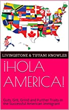 ¡HOLA AMERICA!: Guts, Grit, Grind and Further Traits in the Successful American Immigrant