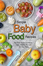 Simple Baby Food Recipes: The First Foods Cookbook - Easy Healthy Recipes for Your Baby
