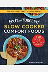 Fix-It and Forget-It Slow Cooker Comfort Foods: 150 Healthy and Nutritious Recipes Kindle Edition