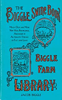 The Biggle Swine Book: Much Old and More New Hog Knowledge, Arranged in Alternate Streaks of Fat and Lean (English Edition)