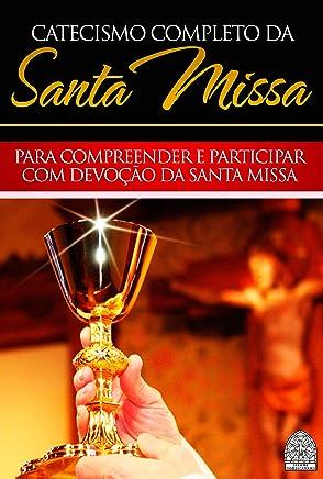 CATECISMO COMPLETO DA SANTA MISSA