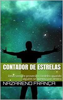 Contador de estrelas: Deus sempre proverá o cordeiro quando alguém se queima por dentro (Portuguese Edition)
