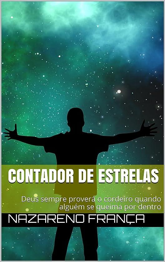 インタビューワーカーレベルContador de estrelas: Deus sempre proverá o cordeiro quando alguém se queima por dentro (Portuguese Edition)
