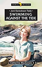 Joni Eareckson Tada: Swimming Against The Tide (Trailblazers)